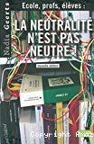 La neutralité n'est pas neutre ! : école, profs, élèves