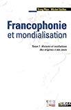 Francophonie et mondialisation : histoire et institutions des origines à nos jours