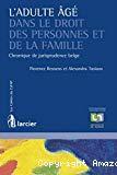 L'adulte âgé dans le droit des personnes et de la famille : chronique de jurisprudence belge