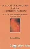 La société conquise par la communication : T 3. Les TIC entre innovation technique et ancrage social.