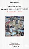 Francophonie et indépendance culturelle : des contradictions à résoudre