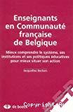 Enseignants en communauté française de Belgique : mieux comprendre le système, ses institutions et ses politiques éducatives pour mieux situer son action