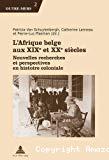 L'Afrique belge aux XIXe et XXe siècles : nouvelles recherches et perspectives en histoire coloniale