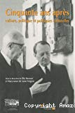 Cinquante ans après : culture, politique et politiques culturelles