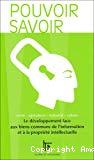 Pouvoir savoir : le développement face aux biens communs de l'information et à la propriété intellectuelle.