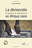 La démocratie à l'épreuve du régionalisme en Afrique noire