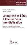 Le marché et l'Etat à l'heure de la mondialisation : actes du 1er Colloque David-Constant, Faculté de droit de l'Université de Liège, 2007