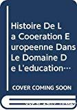 Histoire de la coopération européenne dans le domaine de l'éducation et de la formation : comment l'Europe se contruit, un exemple.