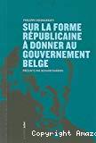 Sur la forme républicaine à donner au gouvernement belge