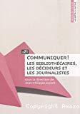 Communiquer ! : les bibliothécaires, les décideurs et les journalistes
