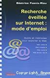 Recherche éveillée sur Internet : mode d'emploi. Outils et méthodes pour explorer le web.