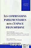 Les commissions parlementaires dans l'espace francophone : actes du colloque, les 1er et 2 octobre 2010, à l'Assemblée nationale et au Sénat