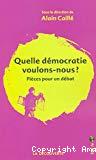 Quelle démocratie voulons-nous ? : pièces pour un débat