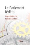 Le Parlement fédéral. Organisation et fonctionnement