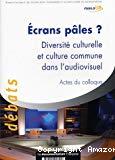 Ecrans pâles ? : diversité culturelle et culture commune dans l'audiovisuel : actes du colloque du 26 avril 2004