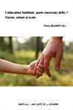 L'éducation familiale, quels nouveaux défis ? Parent, enfant et école