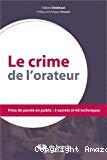 Le crime de l'orateur : prise de parole en public (3 secrets et 60 techniques)