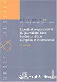 Liberté et responsabiblité du journaliste dans l'ordre juridique européen et international.