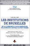 Les Institutions de Bruxelles : de la commune à l'agglomération, de la Région-Capitale à l'Etat fédéré.