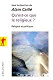 Qu'est-ce que le religieux ? : religion et politique
