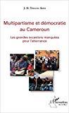 Multipartisme et démocratie au Cameroun : les grandes occasions manquées pour l'alternance