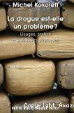 La drogue est-elle un problème ? : usages, trafics et politiques publiques