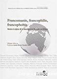 Francomanie, francophilie, francophobie : atouts et enjeux de la francophonie littéraire en Afrique