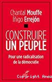Construire le peuple : pour une radicalisation de la démocratie
