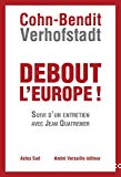 Debout l'Europe ! : manifeste pour une révolution postnationale en Europe. Suivi de Débat pour une révolution postnationale en Europe : entretien avec J. Quatremer