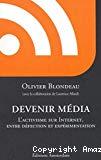Devenir média : l'activisme sur Internet, entre défection et expérimentation