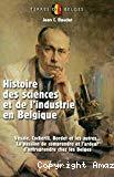 Histoire des sciences et de l'industrie en Belgique : Vésale, Cockerill, Bordet et les autres... la passion de comprendre et l'ardeur d'entreprendre chez les Belges