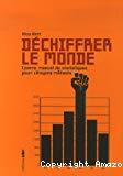 Déchiffrer le monde. Contre manuel de statistiques pour citoyens militants.
