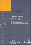Les Institutions bruxelloises : leur position dans la structure fédérale de l'Etat, leur organisation, leur fonctionnement, leur financement.