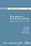 Etats généraux du droit de la famille : actualités juridiques et judiciaires de la famille en 2014