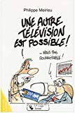 Une autre télévision est possible ! : mais pas souhaitable !